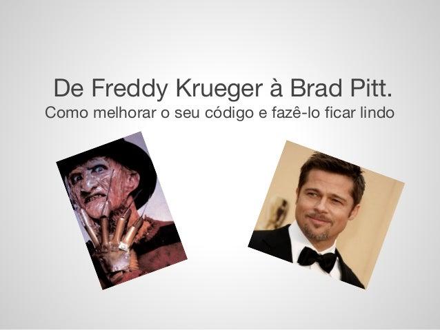 De Freddy Krueger à Brad Pitt. Como melhorar o seu código e fazê-lo ficar lindo