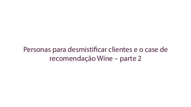 Personas para desmistificar clientes e o case de recomendação Wine – parte 2