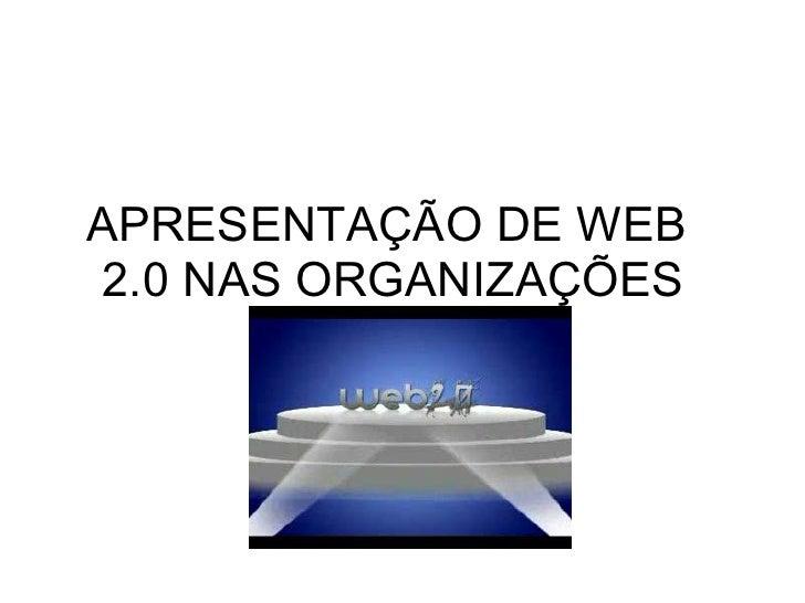 APRESENTAÇÃO DE WEB  2.0 NAS ORGANIZAÇÕES