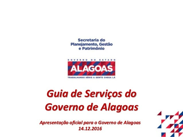 Guia de Serviços do Governo de Alagoas Apresentação oficial para o Governo de Alagoas 14.12.2016