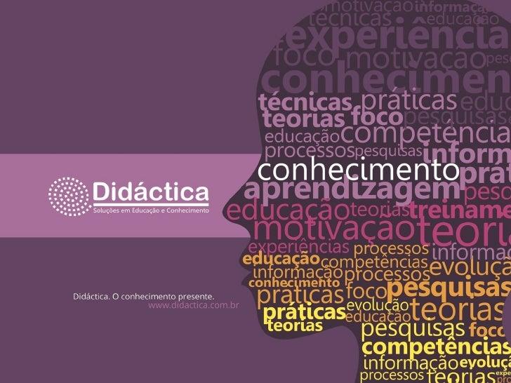 ApresentaçãoA Didáctica – Soluções em Educação eConhecimento tem como propósito disseminar oconhecimento para todos os nív...