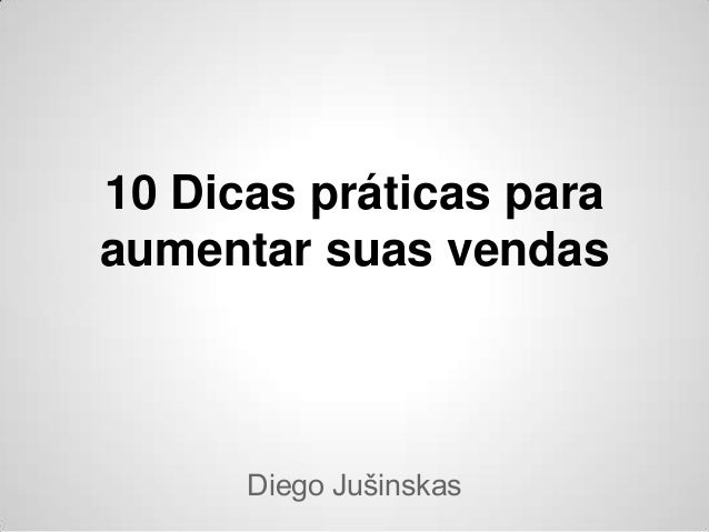 10 Dicas práticas paraaumentar suas vendas      Diego Jušinskas