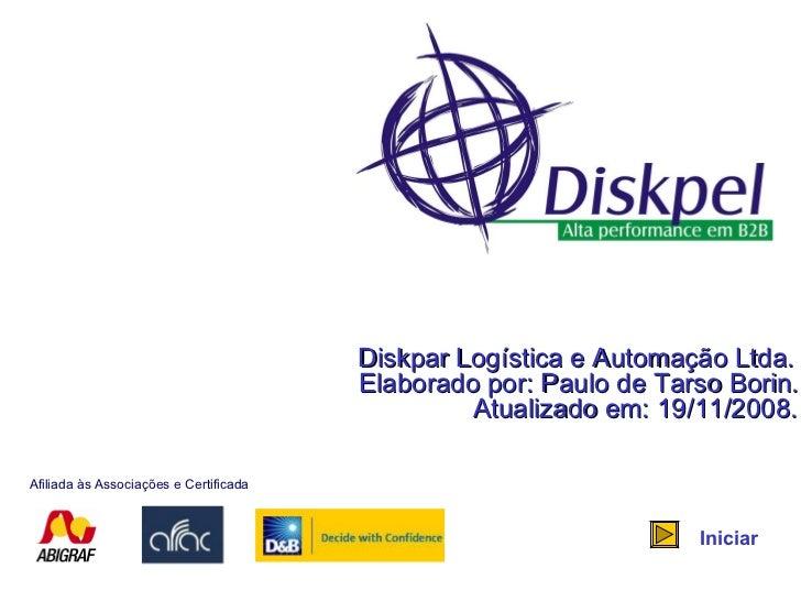 Diskpar Logística e Automação Ltda. Elaborado por: Paulo de Tarso Borin. Atualizado em: 19/11/2008. Iniciar Afiliada às As...