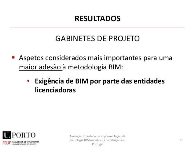 RESULTADOS  Aspetos considerados mais importantes para uma maior adesão à metodologia BIM: • Exigência de BIM por parte d...