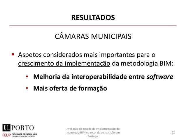 RESULTADOS  Aspetos considerados mais importantes para o crescimento da implementação da metodologia BIM: • Melhoria da i...