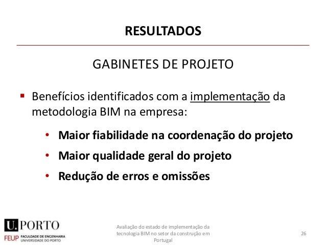 RESULTADOS  Benefícios identificados com a implementação da metodologia BIM na empresa: • Maior fiabilidade na coordenaçã...