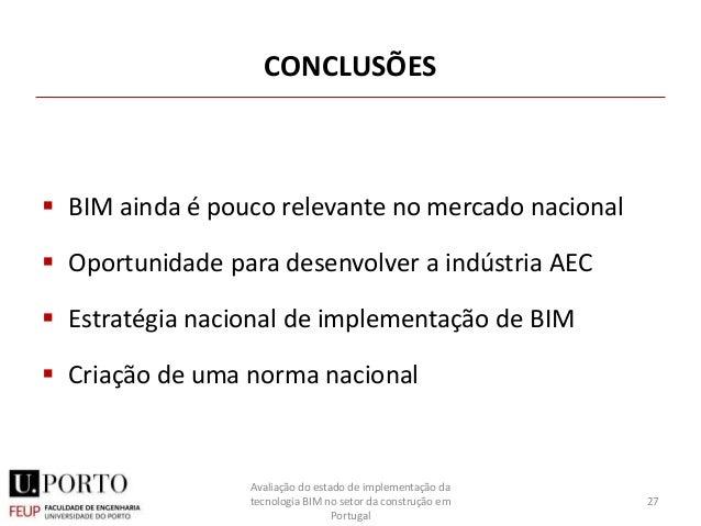 CONCLUSÕES  BIM ainda é pouco relevante no mercado nacional  Oportunidade para desenvolver a indústria AEC  Estratégia ...