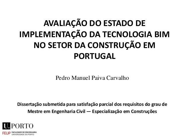 AVALIAÇÃO DO ESTADO DE IMPLEMENTAÇÃO DA TECNOLOGIA BIM NO SETOR DA CONSTRUÇÃO EM PORTUGAL Dissertação submetida para satis...