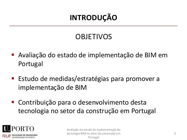 INTRODUÇÃO  Avaliação do estado de implementação de BIM em Portugal  Estudo de medidas/estratégias para promover a imple...