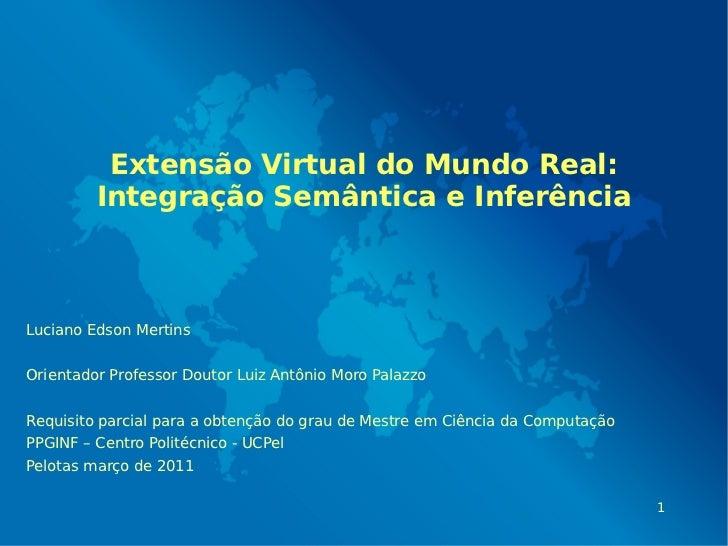 Extensão Virtual do Mundo Real:         Integração Semântica e InferênciaLuciano Edson MertinsOrientador Professor Doutor ...