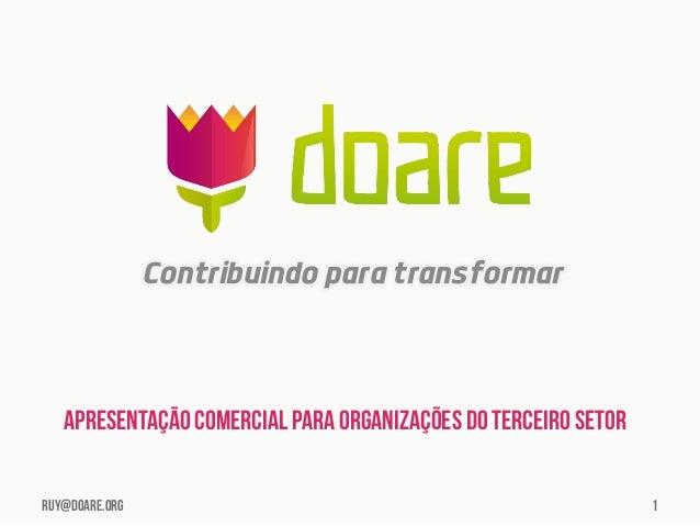 Contribuindo para transformar   Apresentação comercial para organizações do terceiro setorruy@doare.org                   ...