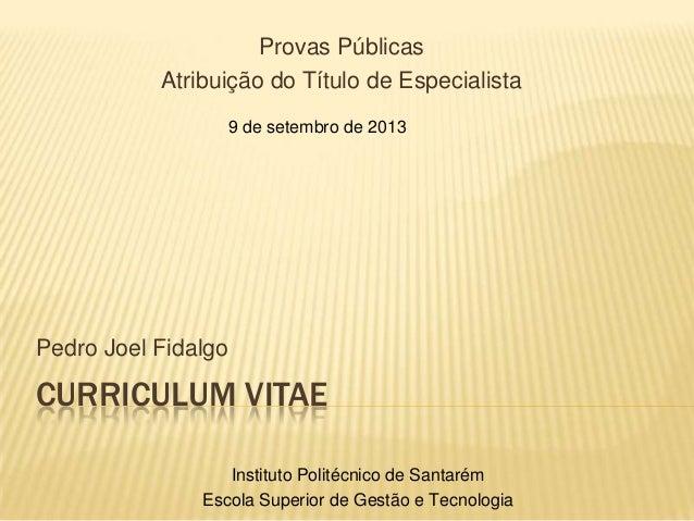 Provas Públicas Atribuição do Título de Especialista 9 de setembro de 2013  Pedro Joel Fidalgo  CURRICULUM VITAE Instituto...