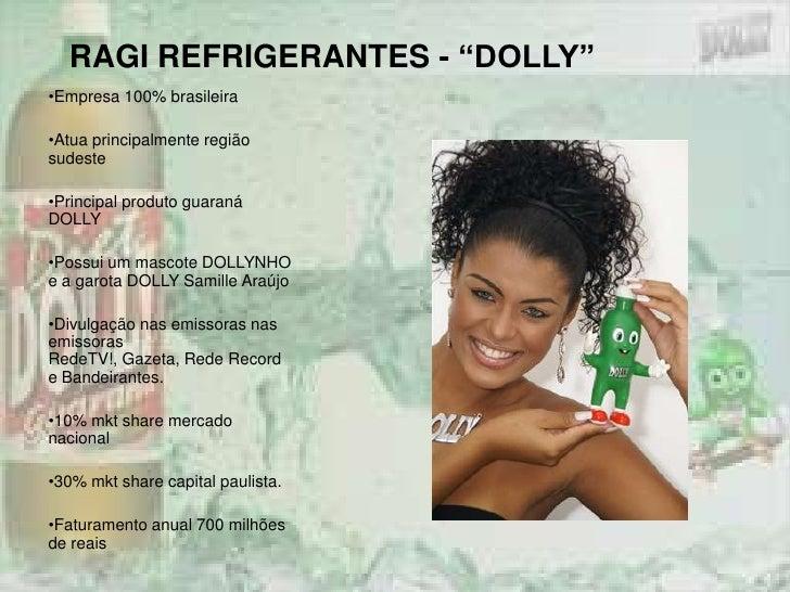 "RAGI REFRIGERANTES - ""DOLLY"" <br /><ul><li>Empresa 100% brasileira"