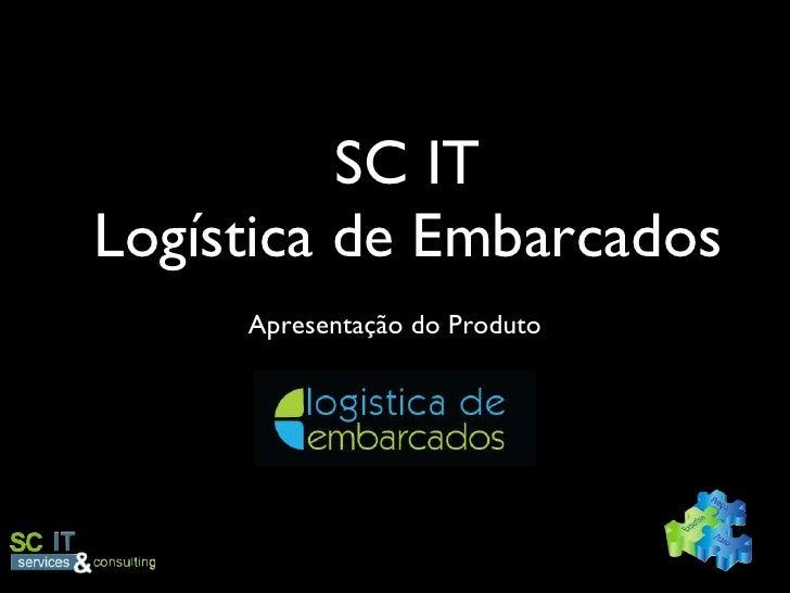 SC IT Logística de Embarcados <ul><li>Apresentação do Produto </li></ul>