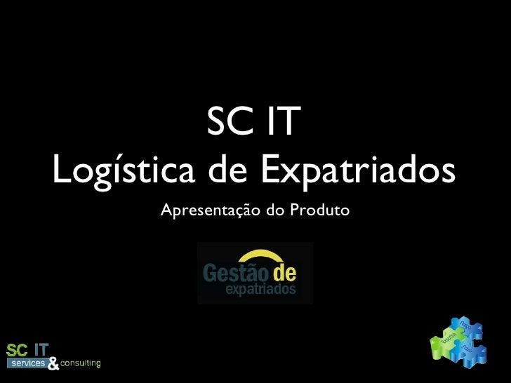 SC IT Logística de Expatriados <ul><li>Apresentação do Produto </li></ul>