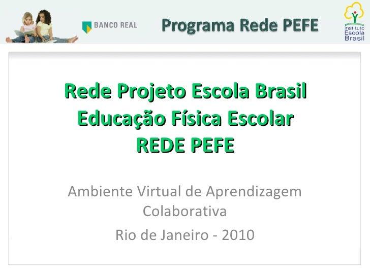 Rede Projeto Escola Brasil Educação Física Escolar REDE PEFE Ambiente Virtual de Aprendizagem Colaborativa Rio de Janeiro ...