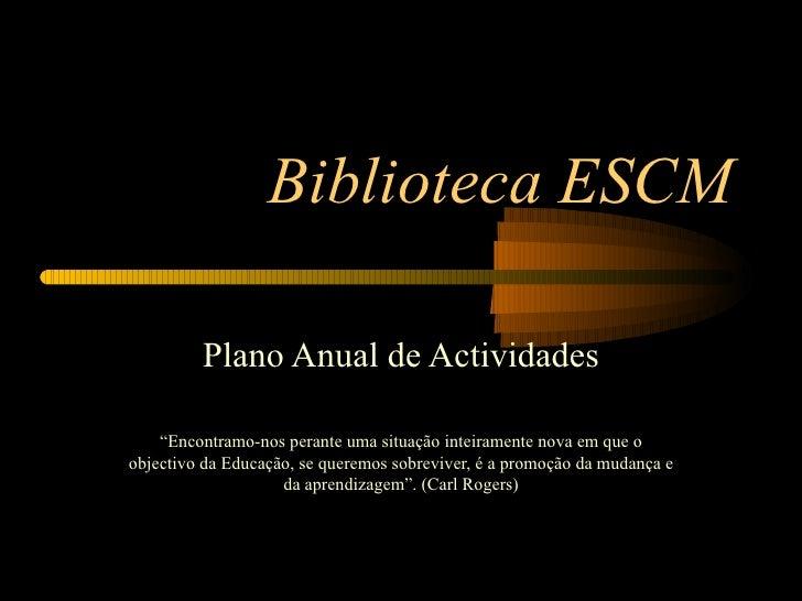"""Biblioteca ESCM Plano Anual de Actividades """" Encontramo-nos perante uma situação inteiramente nova em que o objectivo da E..."""