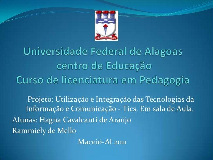 Projeto: Utilização e Integração das Tecnologias da   Informação e Comunicação - Tics. Em sala de Aula.Alunas: Hagna Caval...