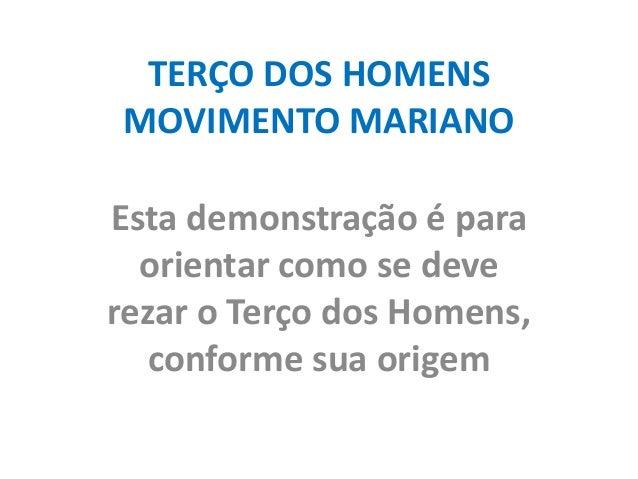 TERÇO DOS HOMENS MOVIMENTO MARIANO Esta demonstração é para orientar como se deve rezar o Terço dos Homens, conforme sua o...