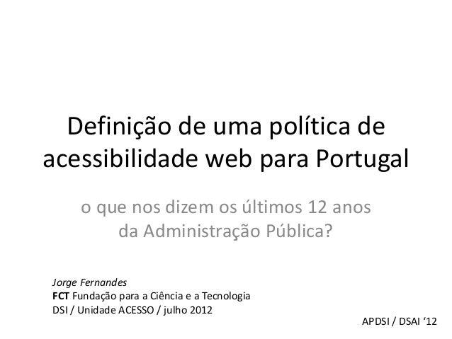 Definição de uma política deacessibilidade web para Portugal     o que nos dizem os últimos 12 anos         da Administraç...
