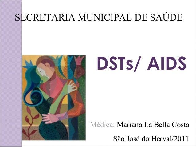 SECRETARIA MUNICIPAL DE SAÚDE  DSTs/ AIDS  Médica: Mariana La Bella Costa  São José do Herval/2011