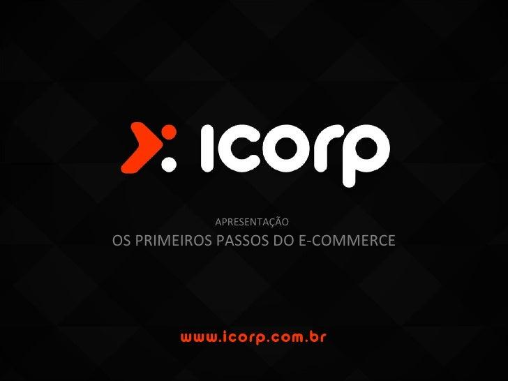 APRESENTAÇÃOOS PRIMEIROS PASSOS DO E-COMMERCE