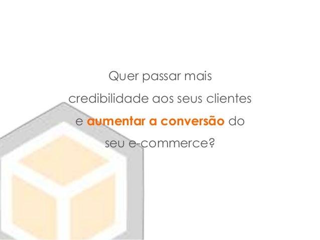 Quer passar mais credibilidade aos seus clientes e aumentar a conversão do seu e-commerce?