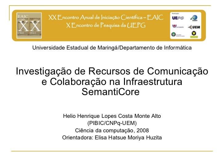 <ul><li>Universidade Estadual de Maringá/Departamento de Informática </li></ul><ul><li>Investigação de Recursos de Comunic...
