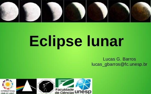 Eclipse lunar Lucas G. Barros lucas_gbarros@fc.unesp.br
