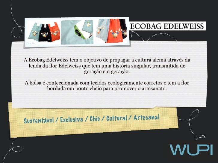 A Ecobag Edelweiss tem o objetivo de propagar a cultura alemã através da   lenda da flor Edelweiss que tem uma história si...