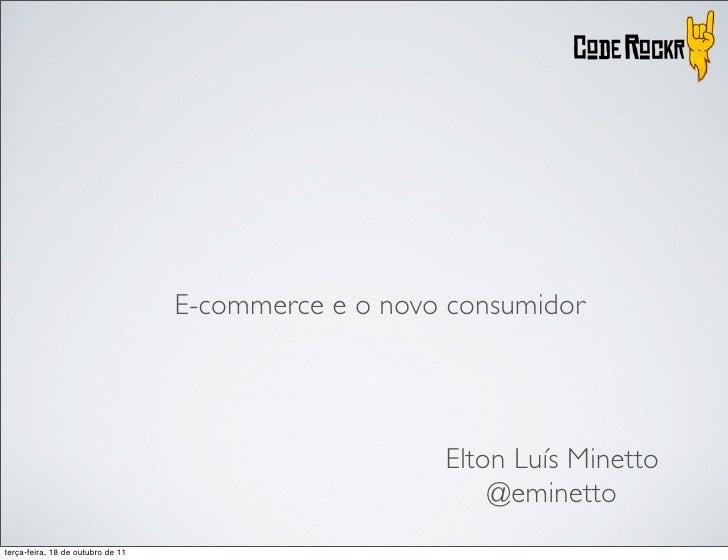 E-commerce e o novo consumidor                                                      Elton Luís Minetto                    ...