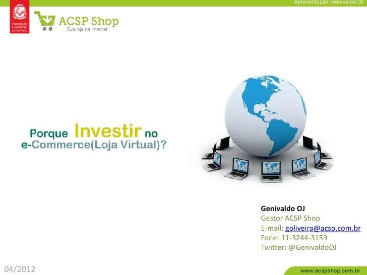 Apresentação: Genivaldo OJ          Genivaldo OJ          Gestor ACSP Shop          E-mail: goliveira@acsp.com.br         ...