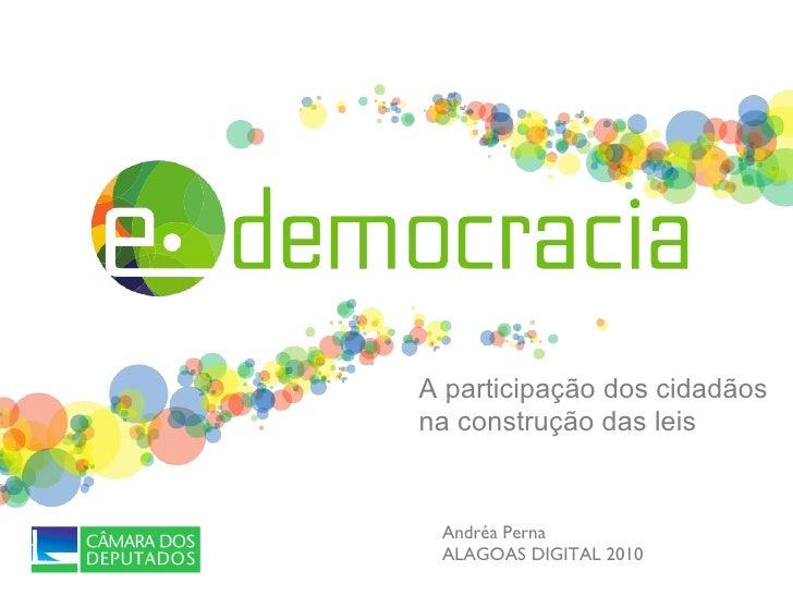 A participação dos cidadãos na construção das leis Andréa Perna ALAGOAS DIGITAL 2010
