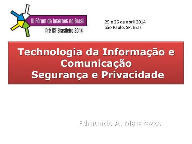Technologia da Informação e Comunicação Segurança e Privacidade Edmundo  A.  Matarazzo     25  e  26  de  ...
