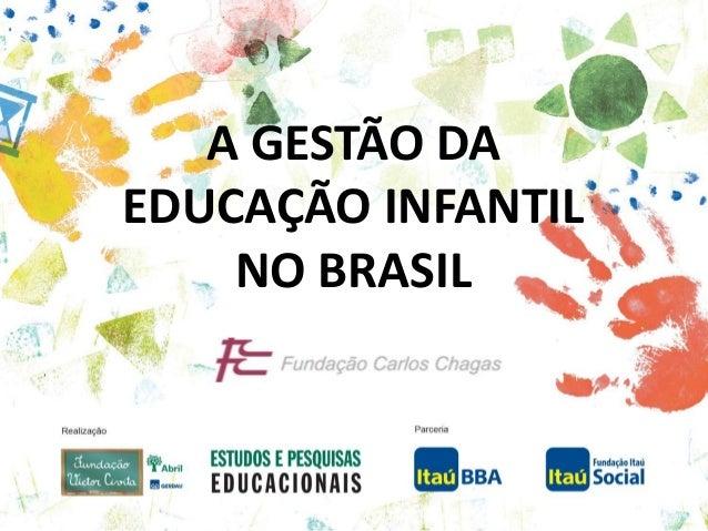 A GESTÃO DAEDUCAÇÃO INFANTIL    NO BRASIL