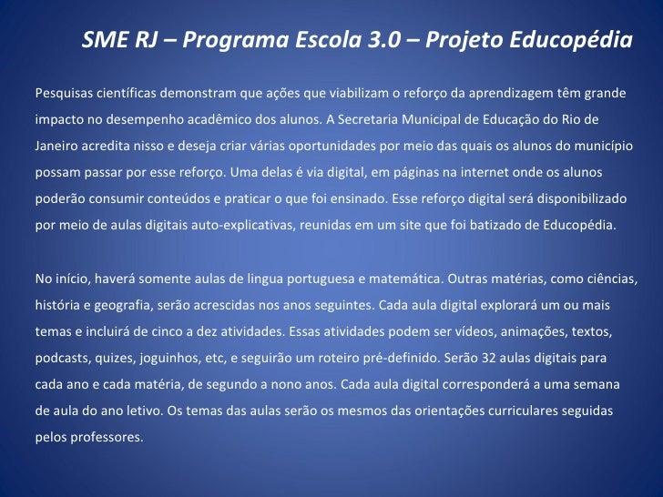 SME RJ – Programa Escola 3.0 – Projeto Educopédia Pesquisas científicas demonstram que ações que viabilizam o reforço da a...