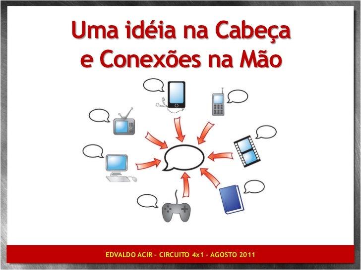 Uma idéia na Cabeça e Conexões na Mão   EDVALDO ACIR – CIRCUITO 4x1 – AGOSTO 2011