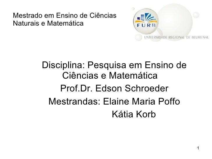 Mestrado em Ensino de Ciências  Naturais e Matemática <ul><li>Disciplina: Pesquisa em Ensino de Ciências e Matemática </li...