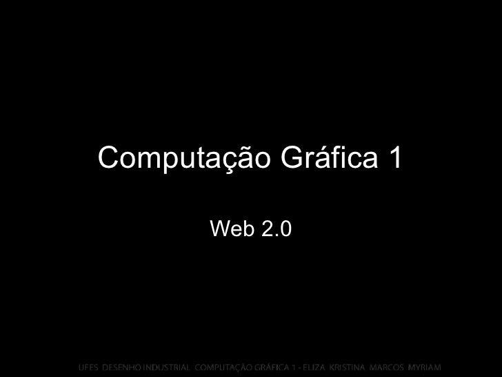 Computação Gráfica 1 Web 2.0