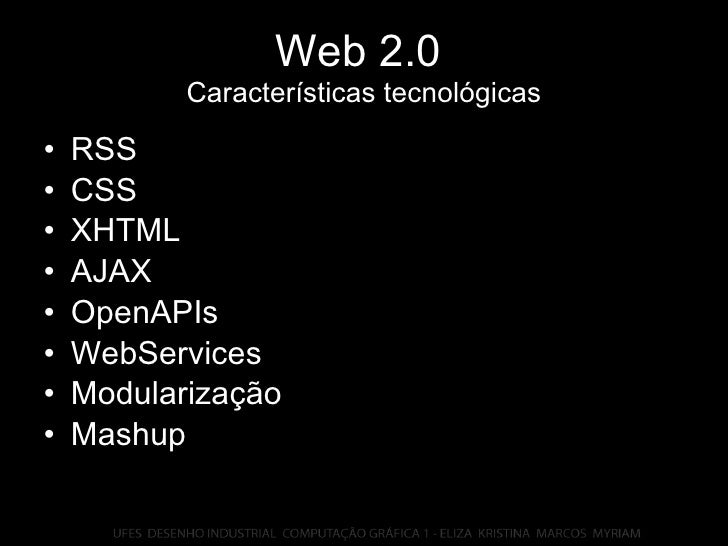 Web 2.0   Características tecnológicas <ul><li>RSS </li></ul><ul><li>CSS </li></ul><ul><li>XHTML </li></ul><ul><li>AJAX </...