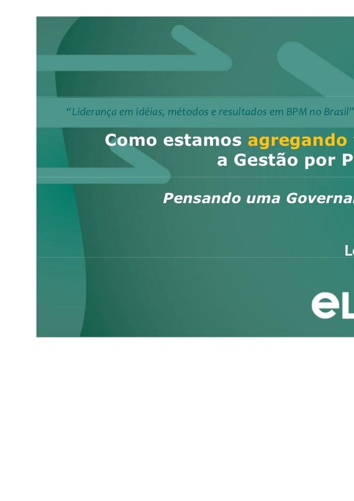 """""""Liderança em idéias, métodos e resultados em BPM no Brasil""""        Como estamos agregando valor com                  a Ge..."""