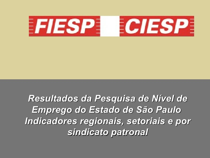 Resultados da Pesquisa de Nível de Emprego do Estado de São Paulo  Indicadores regionais, setoriais e por sindicato patronal