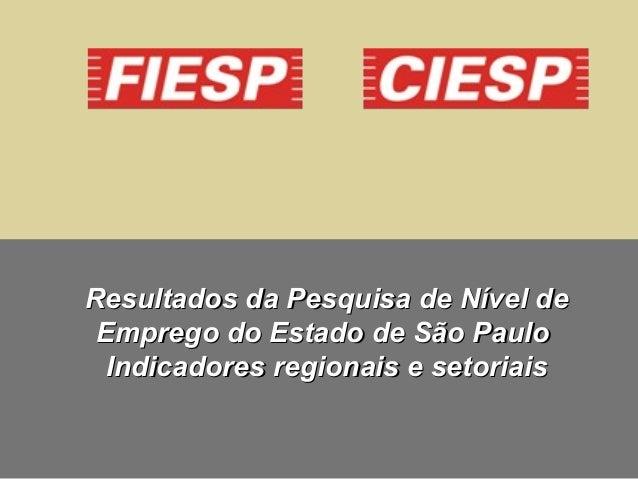 Resultados da Pesquisa de Nível deResultados da Pesquisa de Nível de Emprego do Estado de São PauloEmprego do Estado de Sã...