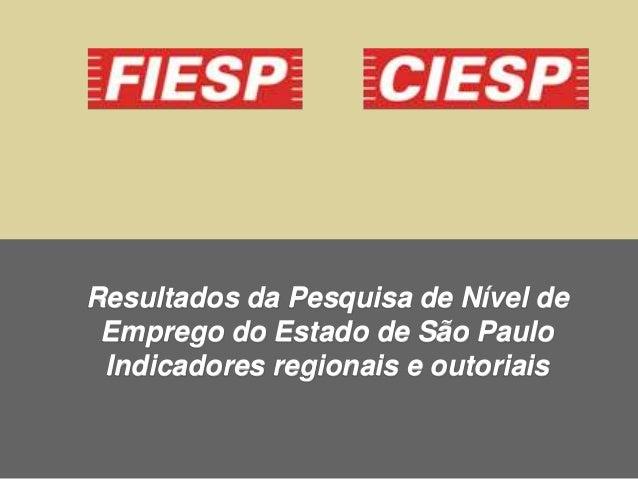 Resultados da Pesquisa de Nível de  Emprego do Estado de São Paulo  Indicadores regionais e outoriais