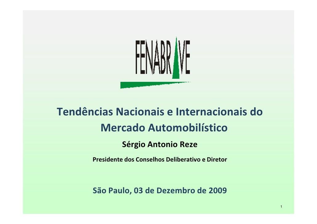 Tendências Nacionais e Internacionais do        Mercado Automobilístico                 Sérgio Antonio Reze       Presiden...