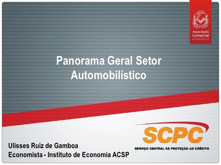 Panorama Geral Setor                  Automobilístico     Ulisses Ruiz de Gamboa Economista - Instituto de Economia ACSP