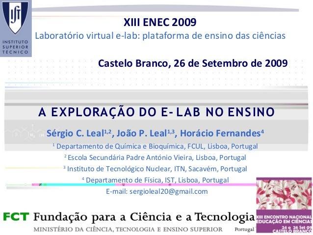 A EXPLORAÇÃO DO E- LAB NO ENSINO Sérgio C. Leal1,2 , João P. Leal1,3 , Horácio Fernandes4 1 Departamento de Química e Bioq...