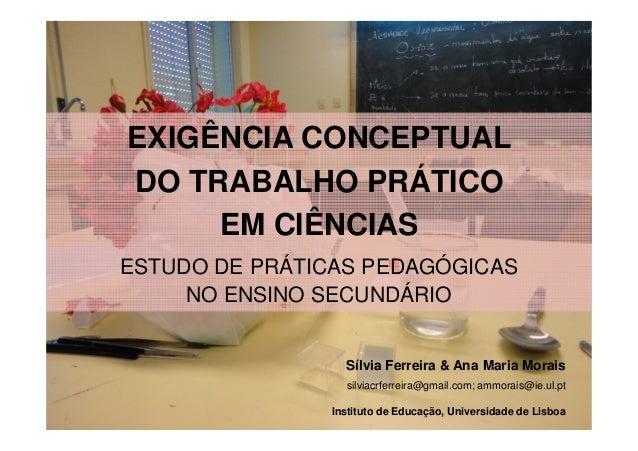 EXIGÊNCIA CONCEPTUAL  DO TRABALHO PRÁTICO  EM CIÊNCIAS  ESTUDO DE PRÁTICAS PEDAGÓGICAS  NO ENSINO SECUNDÁRIO  Sílvia Ferre...