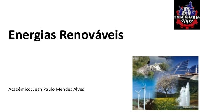 Energias Renováveis  Acadêmico: Jean Paulo Mendes Alves