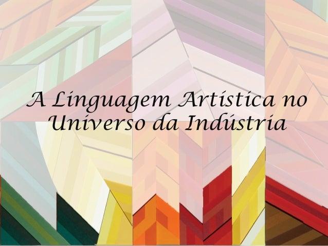 A Linguagem Artística no Universo da Indústria